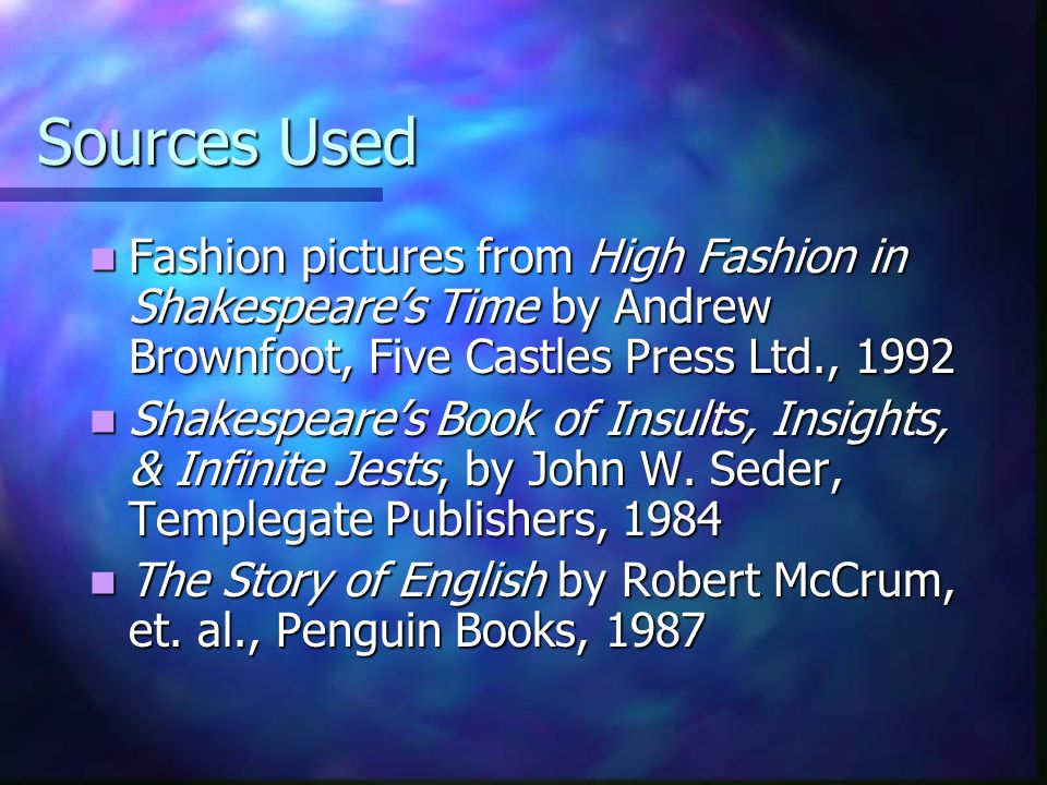 Sources Used Fashion pictures from High Fashion in Shakespeares Time by Andrew Brownfoot, Five Castles Press Ltd., 1992 Fashion pictures from High Fas