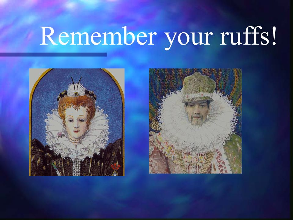 Remember your ruffs!