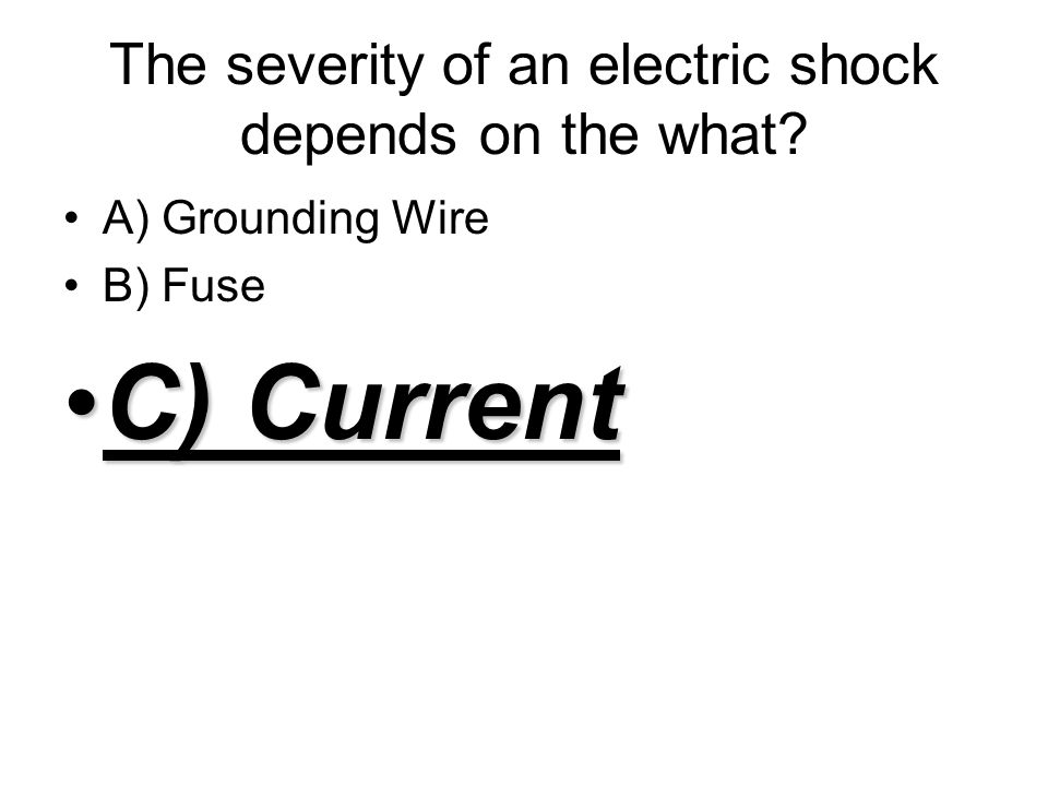 The severity of an electric shock depends on the what.