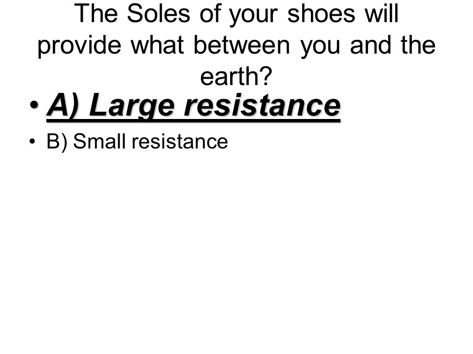 The Soles of your shoes will provide what between you and the earth.
