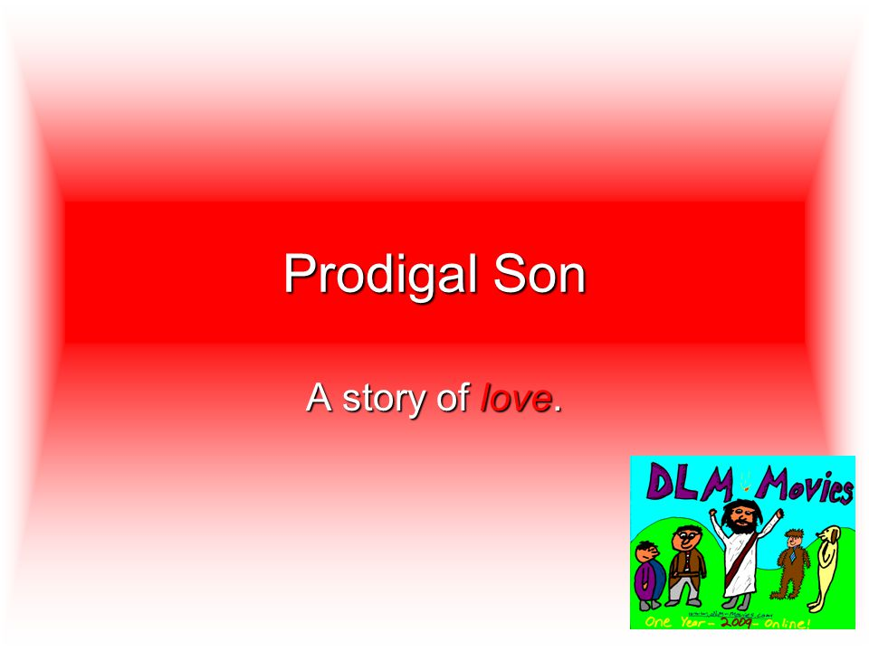Prodigal Son A story of love.