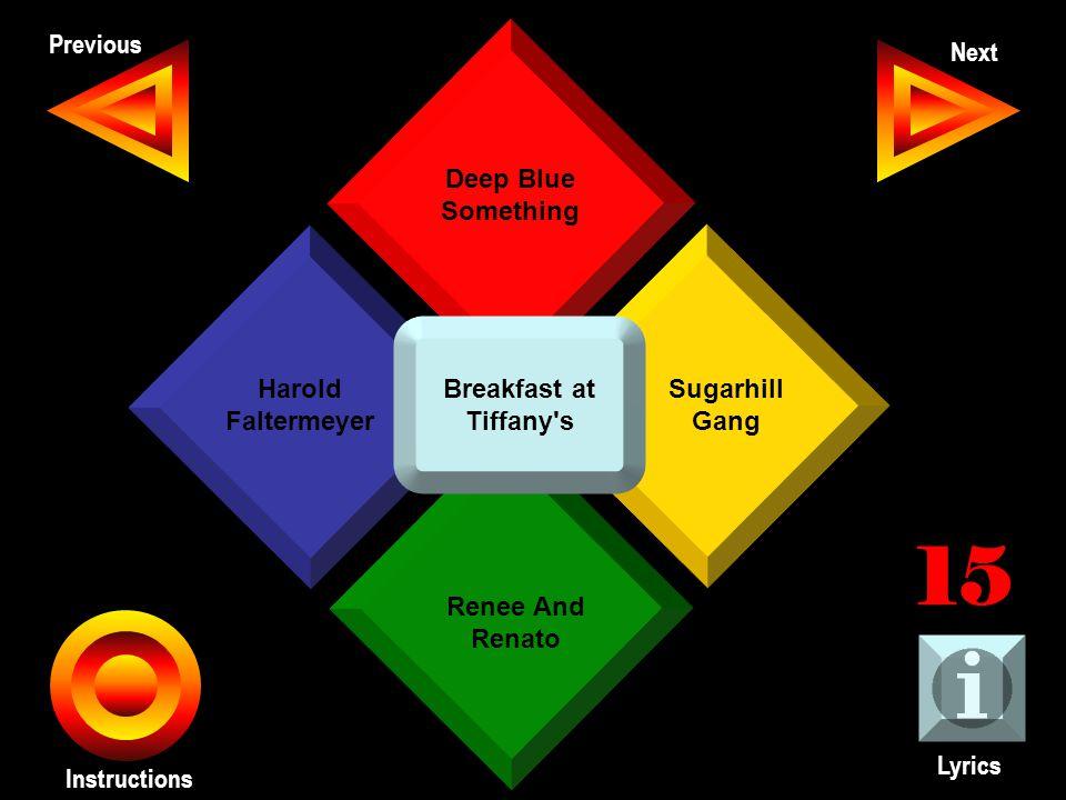 John Seth Previous Next Instructions Deep Blue Something Sugarhill Gang Renee And Renato Harold Faltermeyer Lyrics 15 Breakfast at Tiffany s