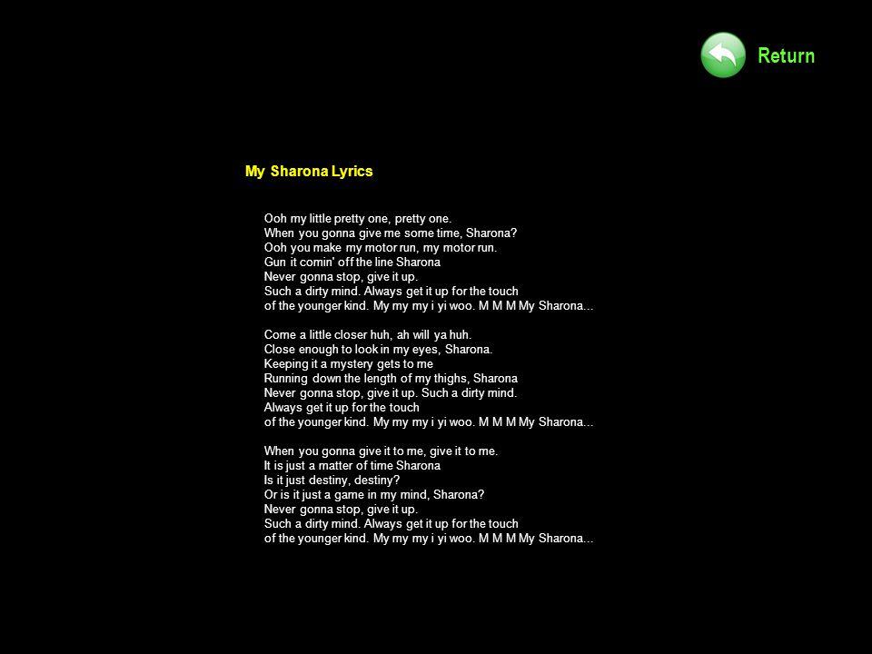 My Sharona Lyrics Ooh my little pretty one, pretty one.