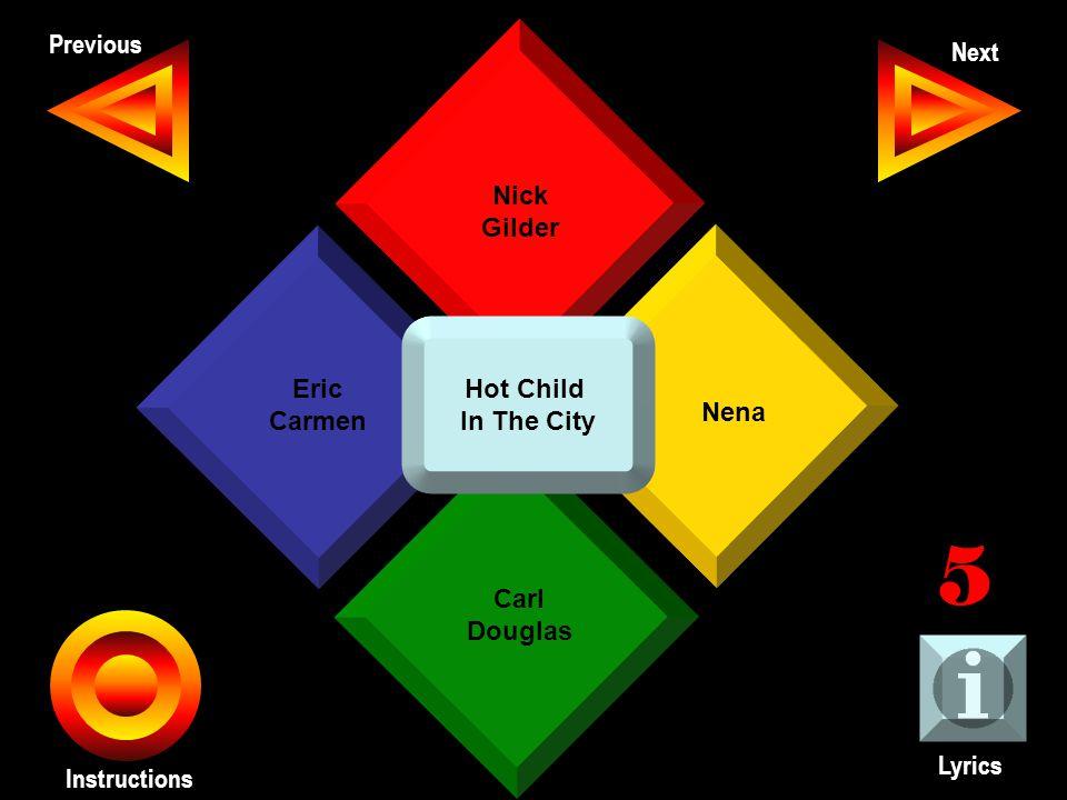 John Seth Previous Next Instructions Nick Gilder Nena Carl Douglas Eric Carmen Lyrics 5 Hot Child In The City
