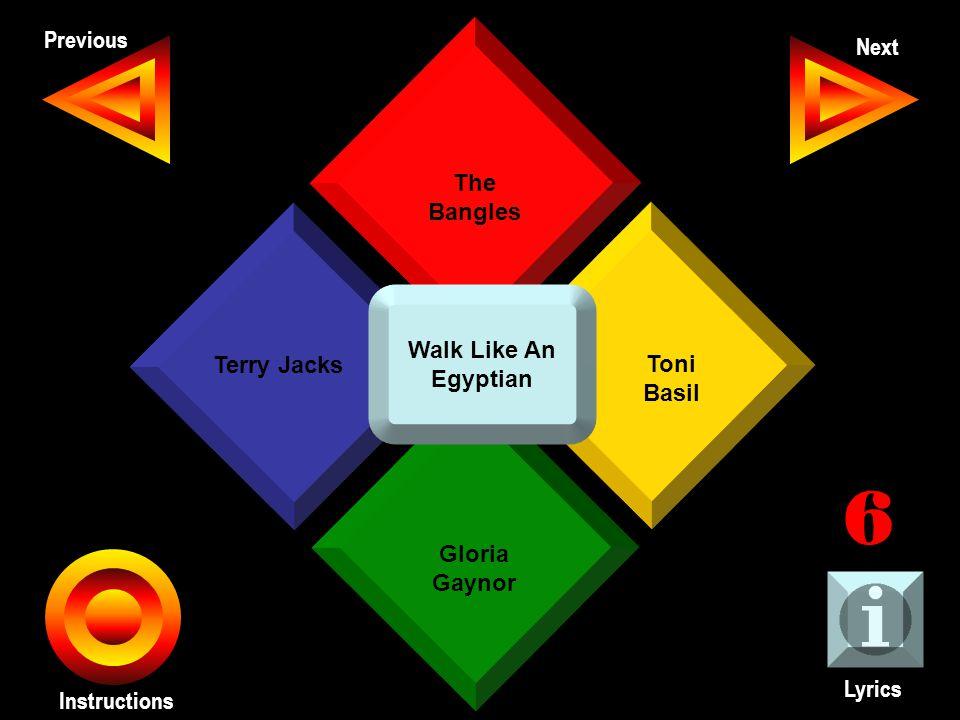John Seth Previous Next Instructions The Bangles Toni Basil Gloria Gaynor Terry Jacks Lyrics 6 Walk Like An Egyptian