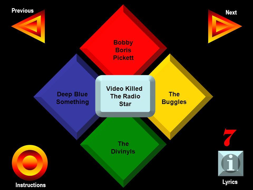 John Seth Previous Next Instructions Bobby Boris Pickett The Buggles The Divinyls Deep Blue Something Lyrics 7 Video Killed The Radio Star