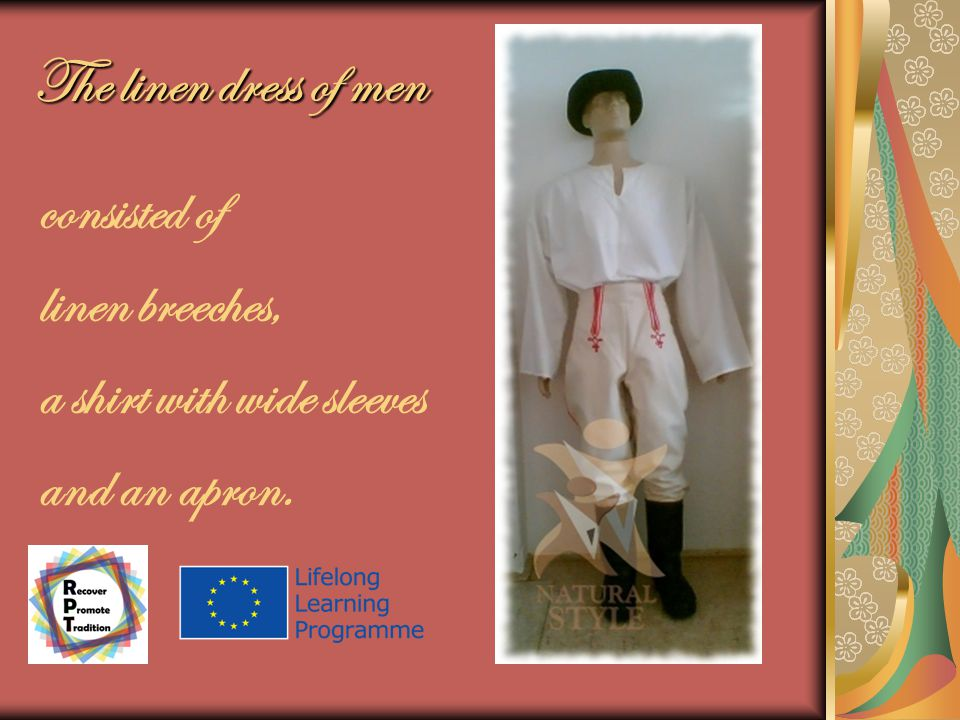 The linen dress of men consisted of linen breeches, a shirt with wide sleeves and an apron.