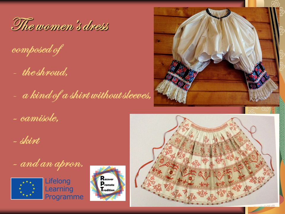 The womens dress composed of -the shroud, -a kind of a shirt without sleeves, - camisole, - skirt - and an apron.