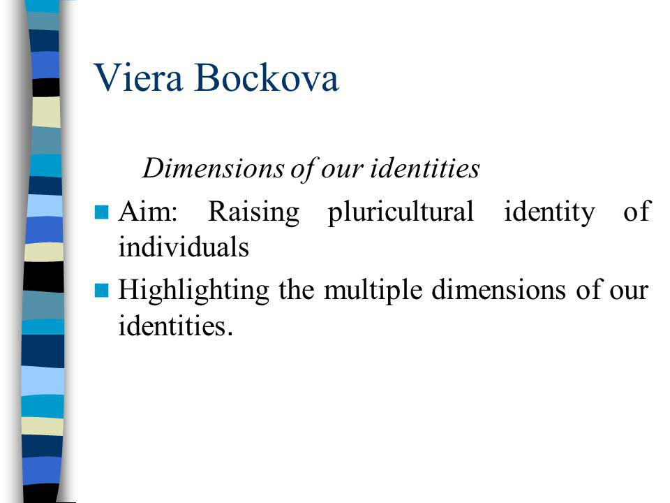 Viera Bockova Dimensions of our identities Aim: Raising pluricultural identity of individuals Highlighting the multiple dimensions of our identities.