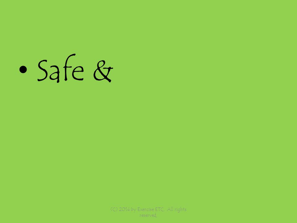 Safe & (C) 2014 by Exercise ETC. All rights reserved,