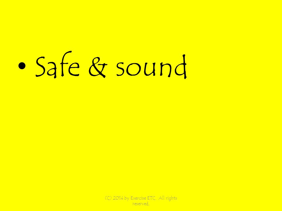 Safe & sound (C) 2014 by Exercise ETC. All rights reserved,