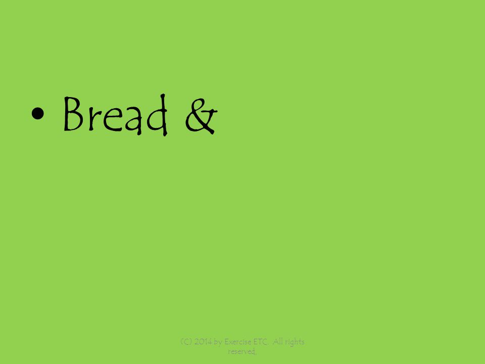 Bread & (C) 2014 by Exercise ETC. All rights reserved,
