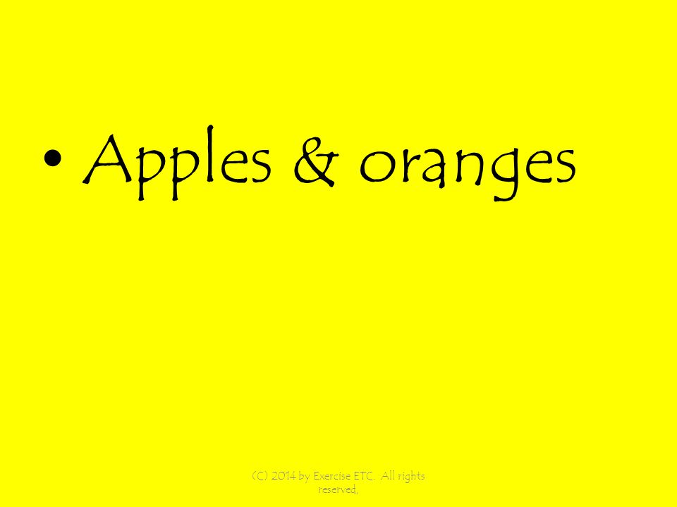 Apples & oranges (C) 2014 by Exercise ETC. All rights reserved,
