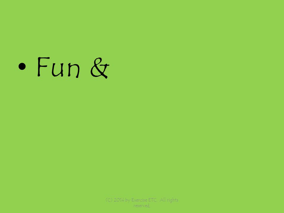 Fun & (C) 2014 by Exercise ETC. All rights reserved,