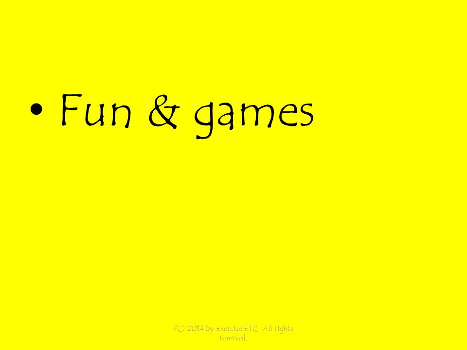 Fun & games (C) 2014 by Exercise ETC. All rights reserved,