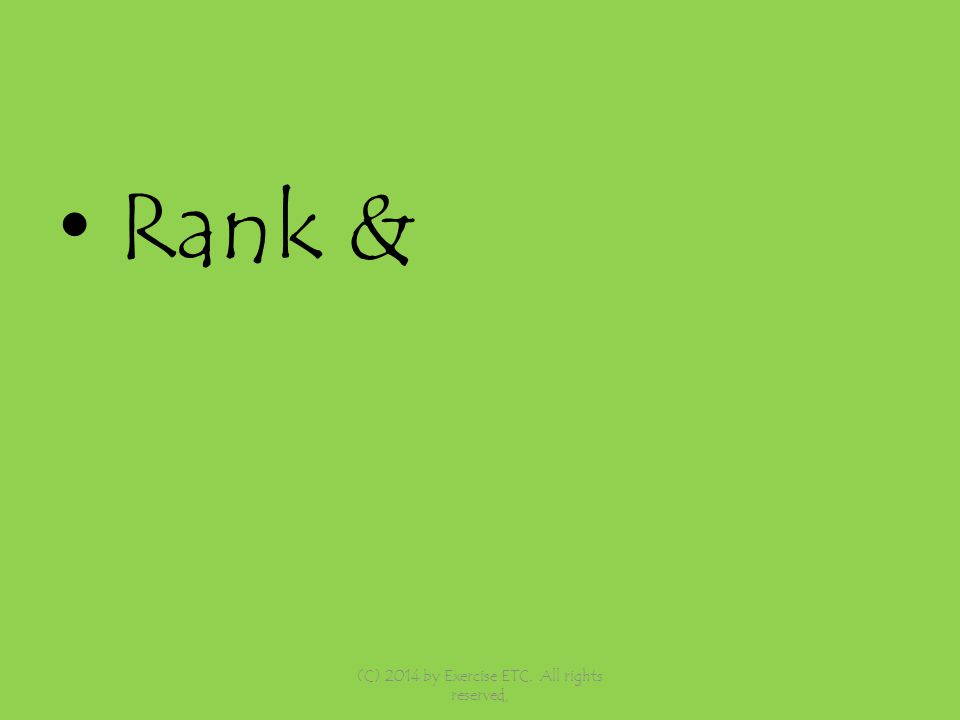Rank & (C) 2014 by Exercise ETC. All rights reserved,
