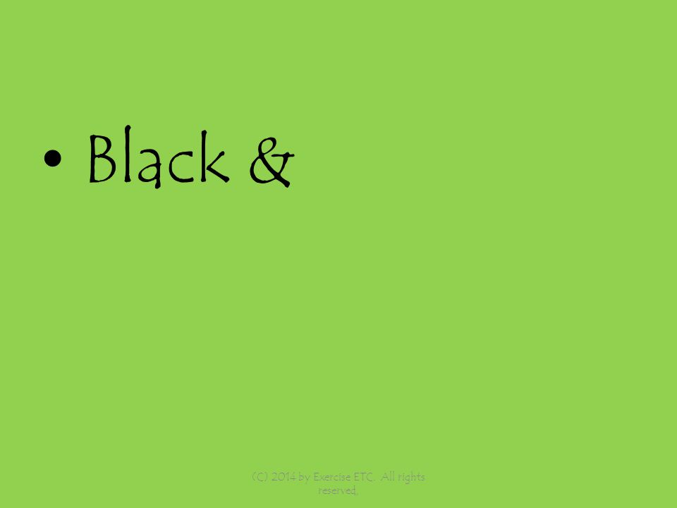 Black & (C) 2014 by Exercise ETC. All rights reserved,