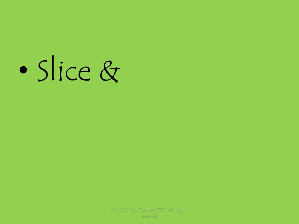 Slice & (C) 2014 by Exercise ETC. All rights reserved,
