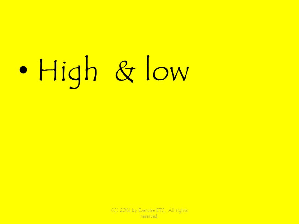 High & low (C) 2014 by Exercise ETC. All rights reserved,