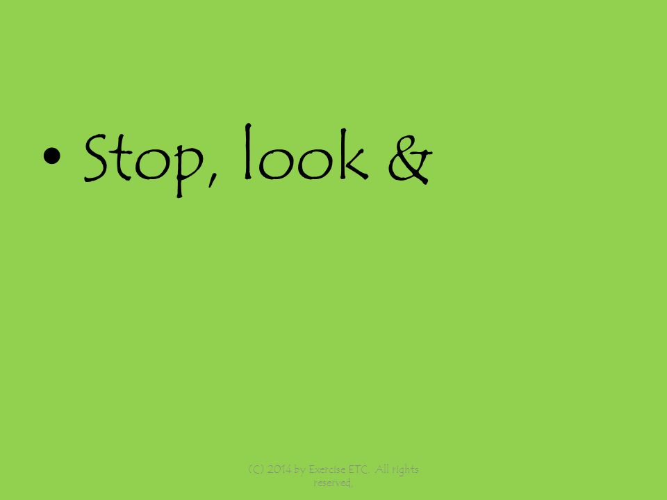 Stop, look & (C) 2014 by Exercise ETC. All rights reserved,