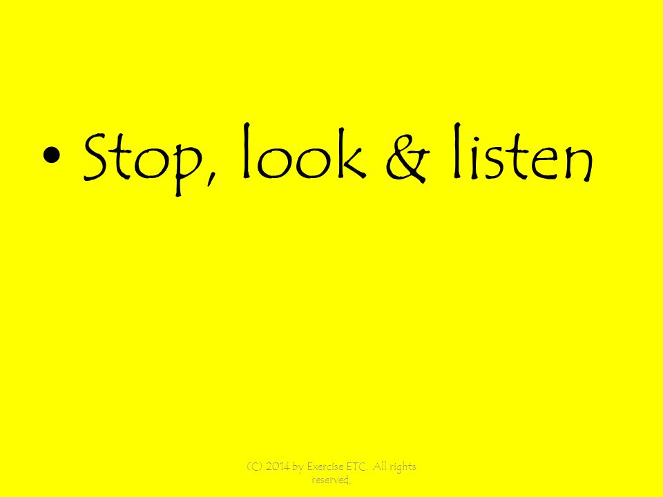 Stop, look & listen (C) 2014 by Exercise ETC. All rights reserved,