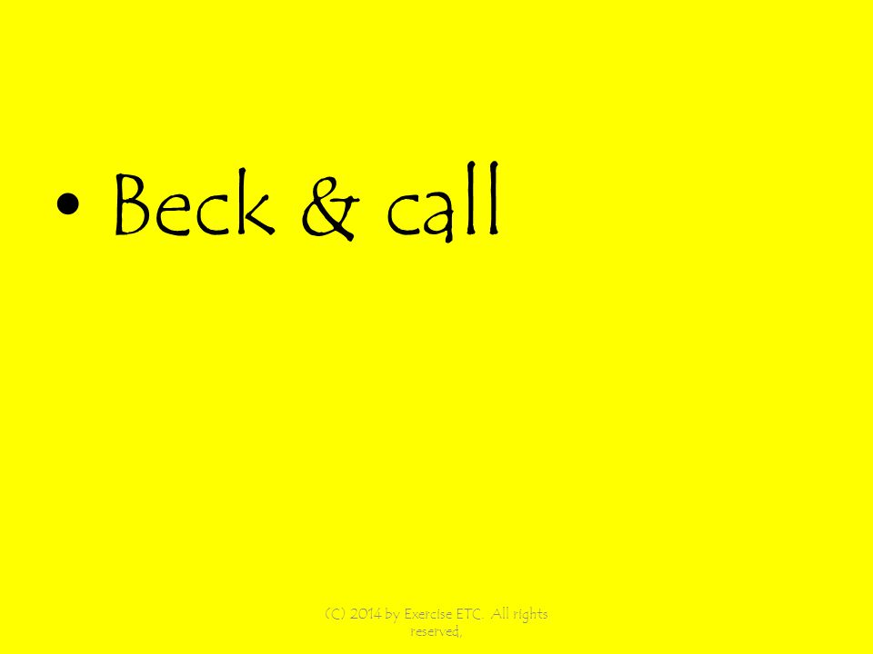 Beck & call (C) 2014 by Exercise ETC. All rights reserved,