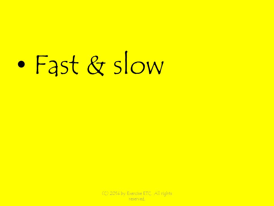 Fast & slow (C) 2014 by Exercise ETC. All rights reserved,