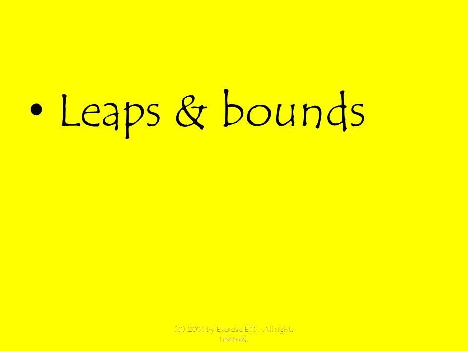Leaps & bounds (C) 2014 by Exercise ETC. All rights reserved,