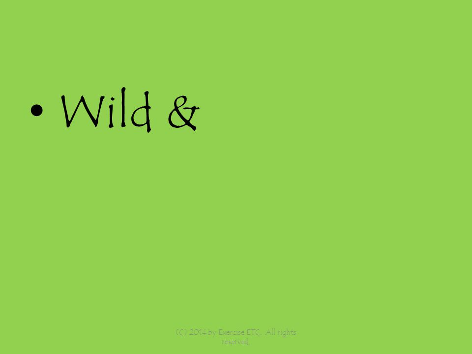 Wild & (C) 2014 by Exercise ETC. All rights reserved,