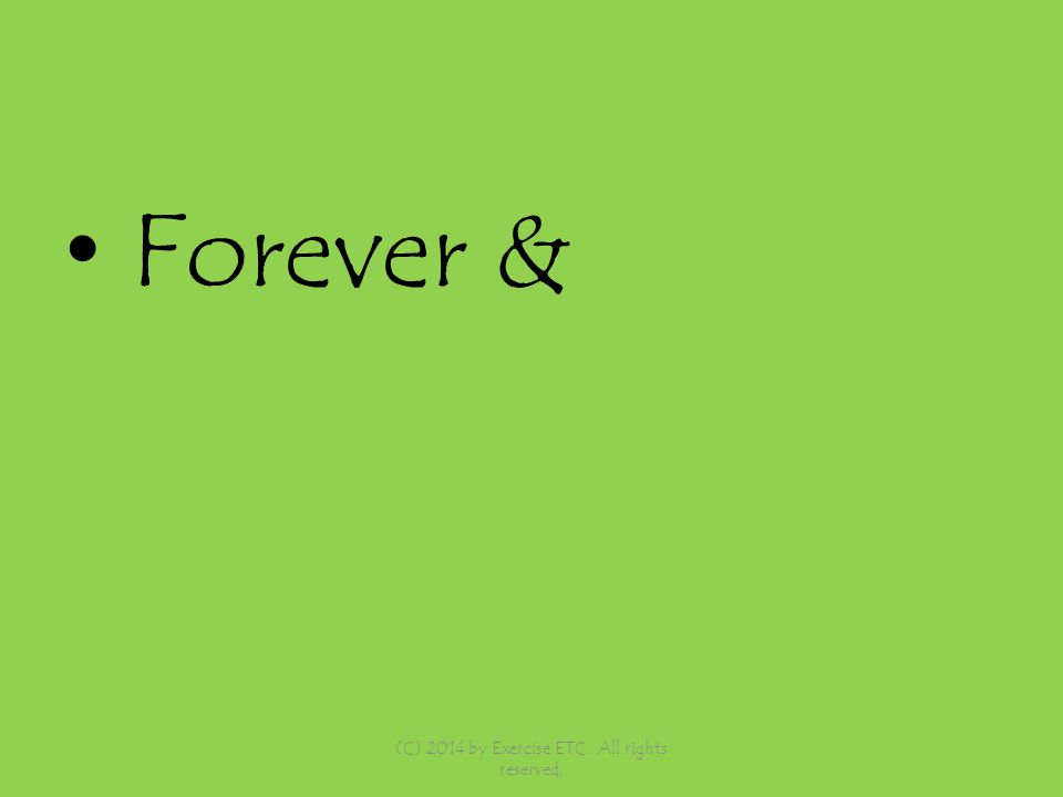 Forever & (C) 2014 by Exercise ETC. All rights reserved,