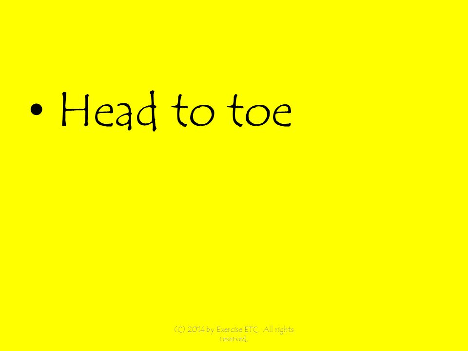 Head to toe (C) 2014 by Exercise ETC. All rights reserved,