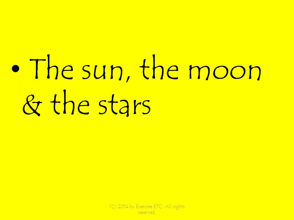 The sun, the moon & the stars (C) 2014 by Exercise ETC. All rights reserved,