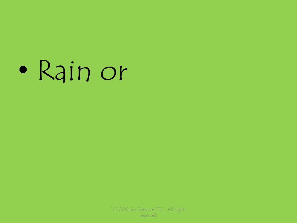 Rain or (C) 2014 by Exercise ETC. All rights reserved,