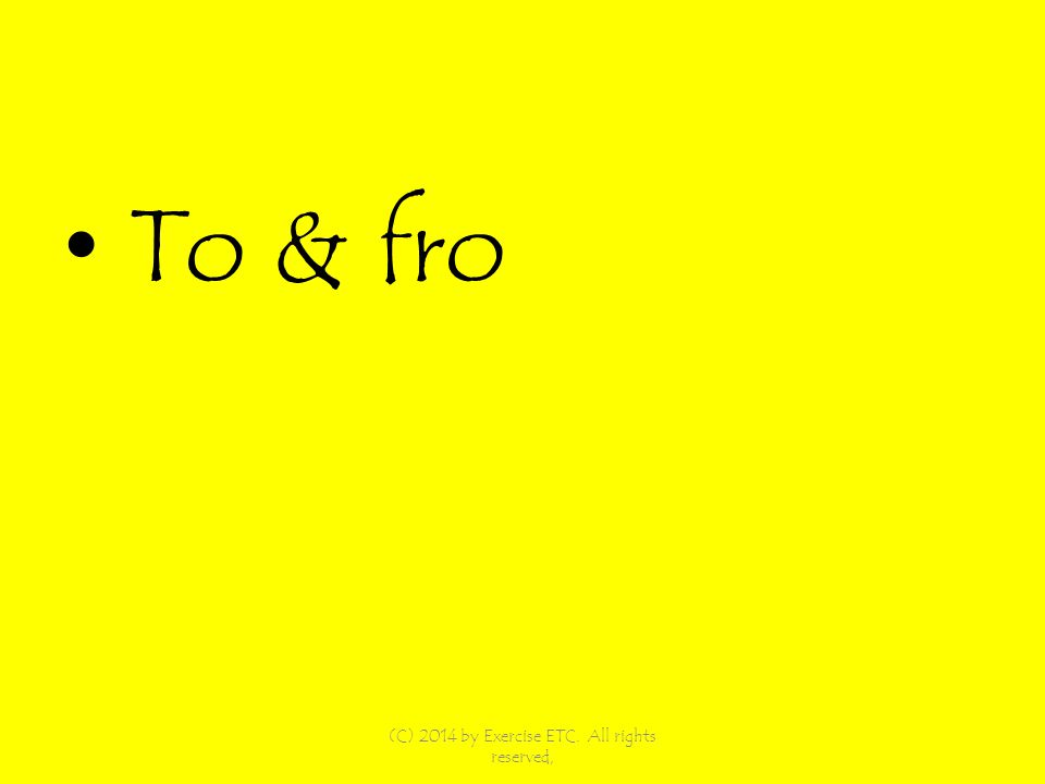 To & fro (C) 2014 by Exercise ETC. All rights reserved,