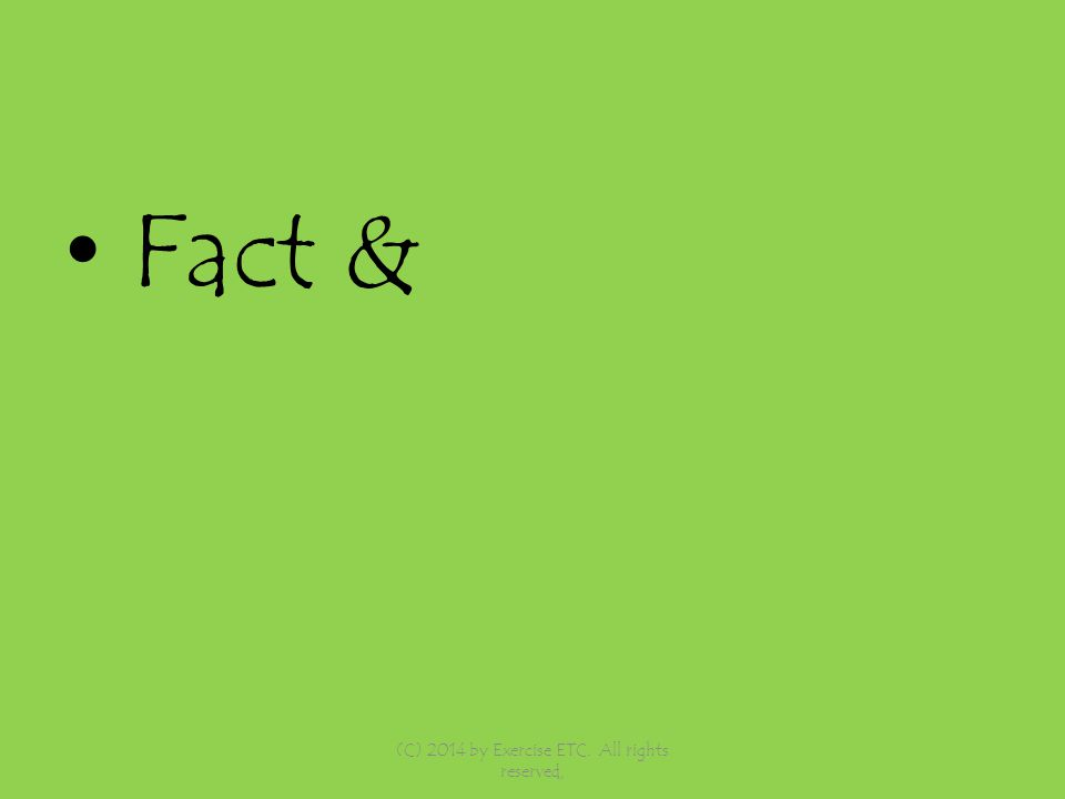 Fact & (C) 2014 by Exercise ETC. All rights reserved,