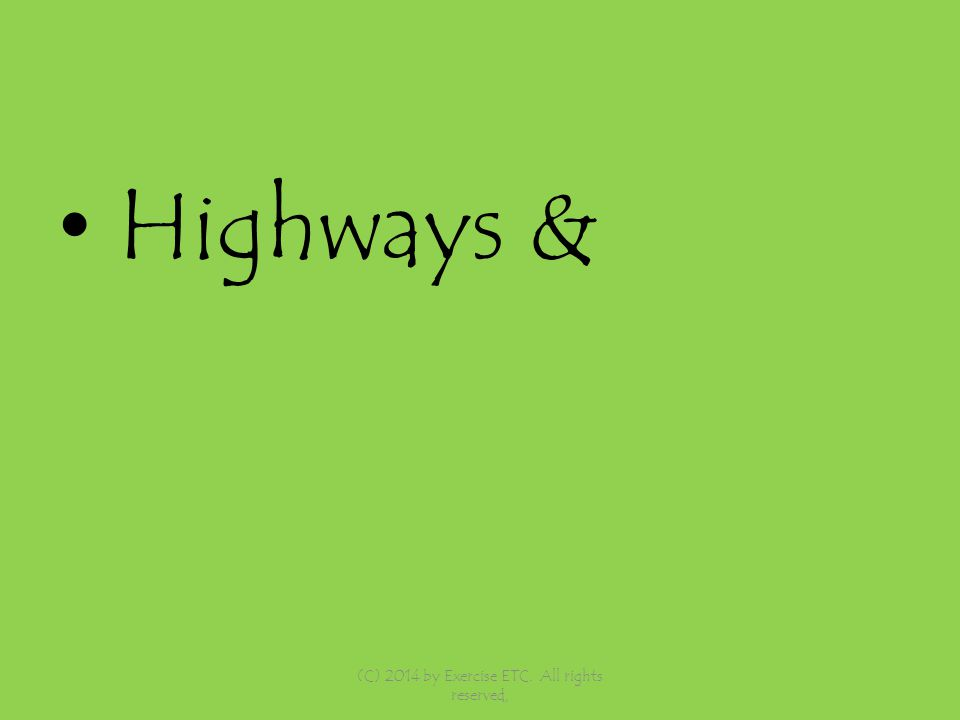 Highways & (C) 2014 by Exercise ETC. All rights reserved,