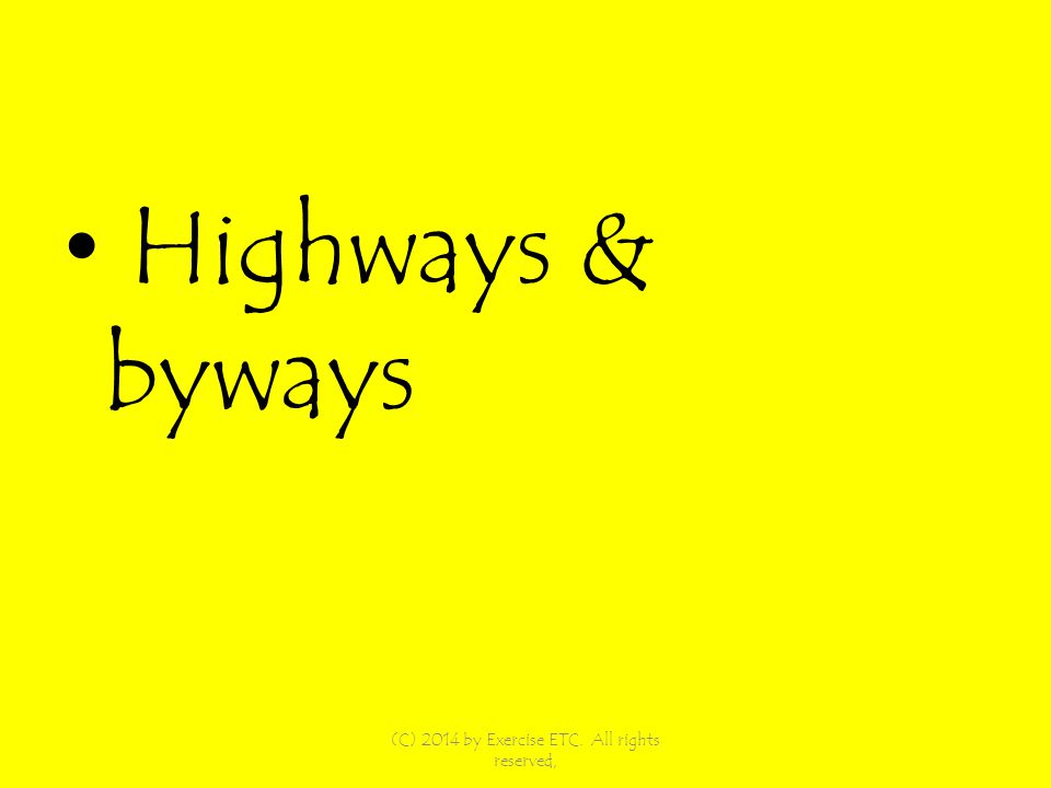 Highways & byways (C) 2014 by Exercise ETC. All rights reserved,