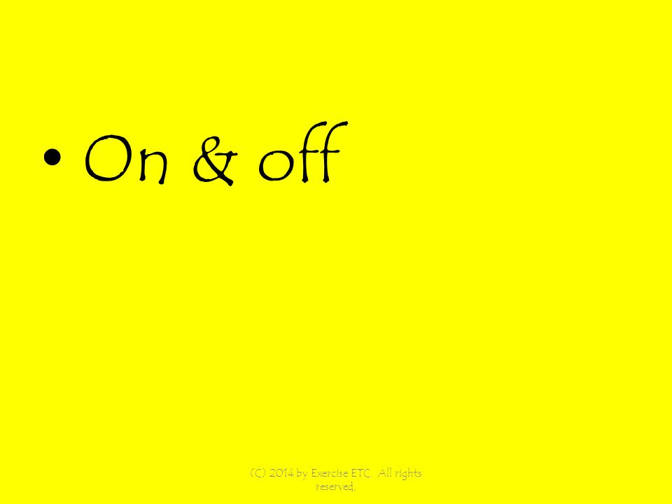 On & off (C) 2014 by Exercise ETC. All rights reserved,