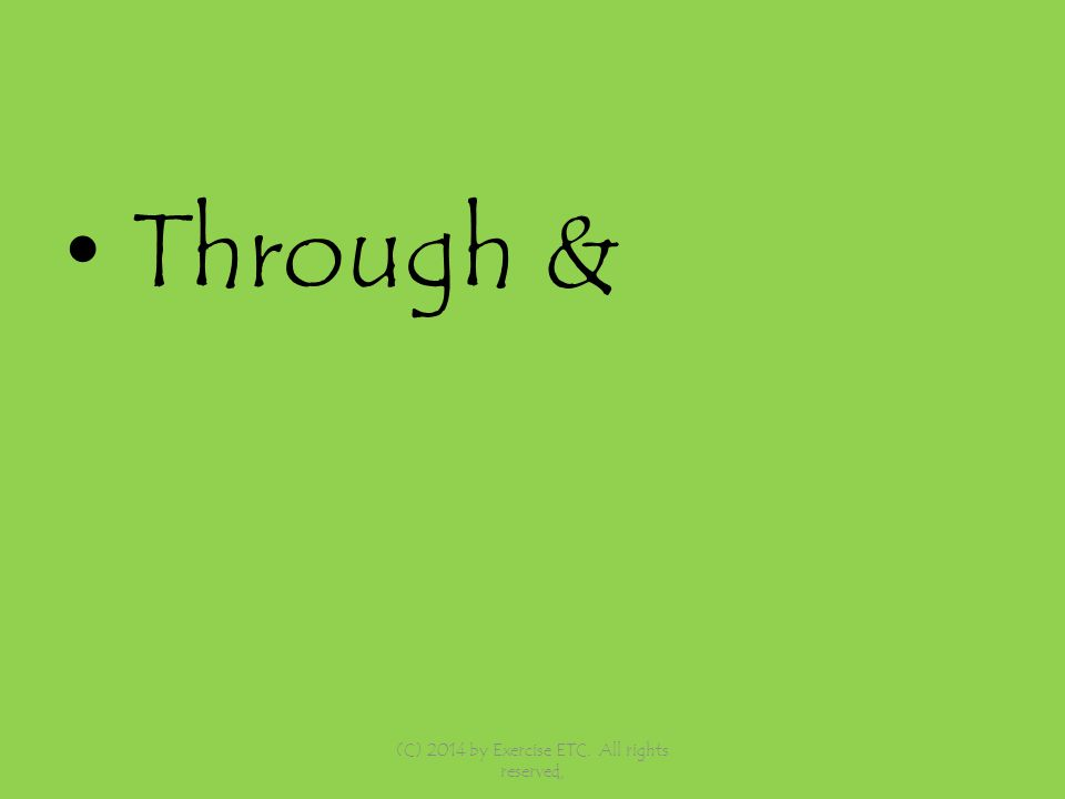 Through & (C) 2014 by Exercise ETC. All rights reserved,