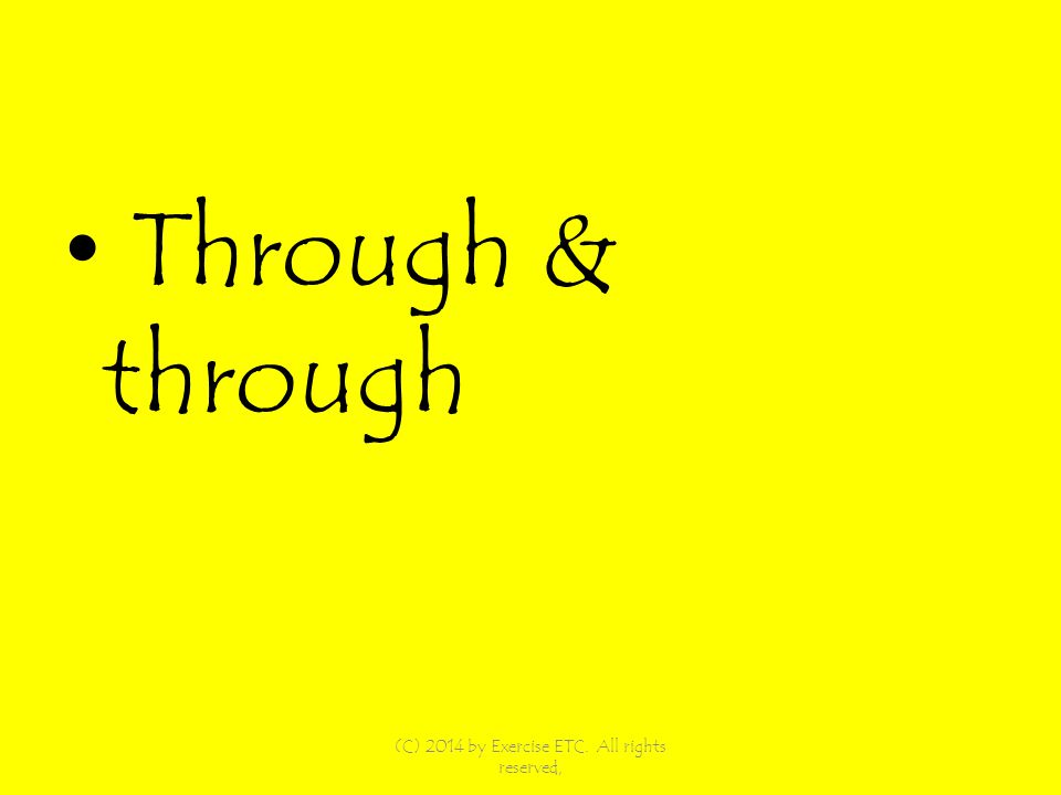 Through & through (C) 2014 by Exercise ETC. All rights reserved,