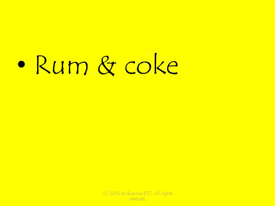 Rum & coke (C) 2014 by Exercise ETC. All rights reserved,