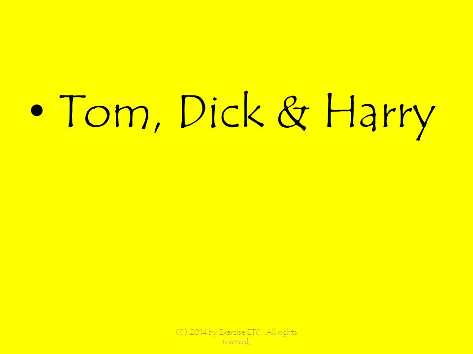 Tom, Dick & Harry (C) 2014 by Exercise ETC. All rights reserved,
