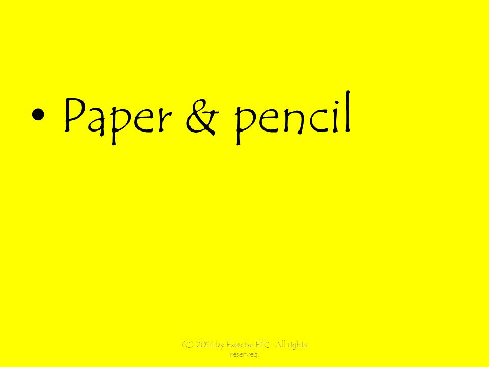 Paper & pencil (C) 2014 by Exercise ETC. All rights reserved,