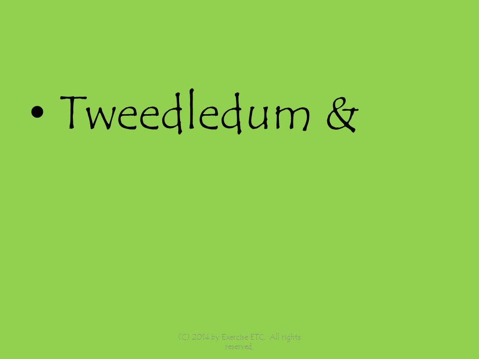 Tweedledum & (C) 2014 by Exercise ETC. All rights reserved,