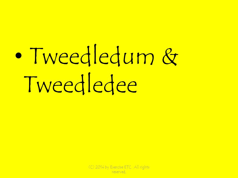 Tweedledum & Tweedledee (C) 2014 by Exercise ETC. All rights reserved,