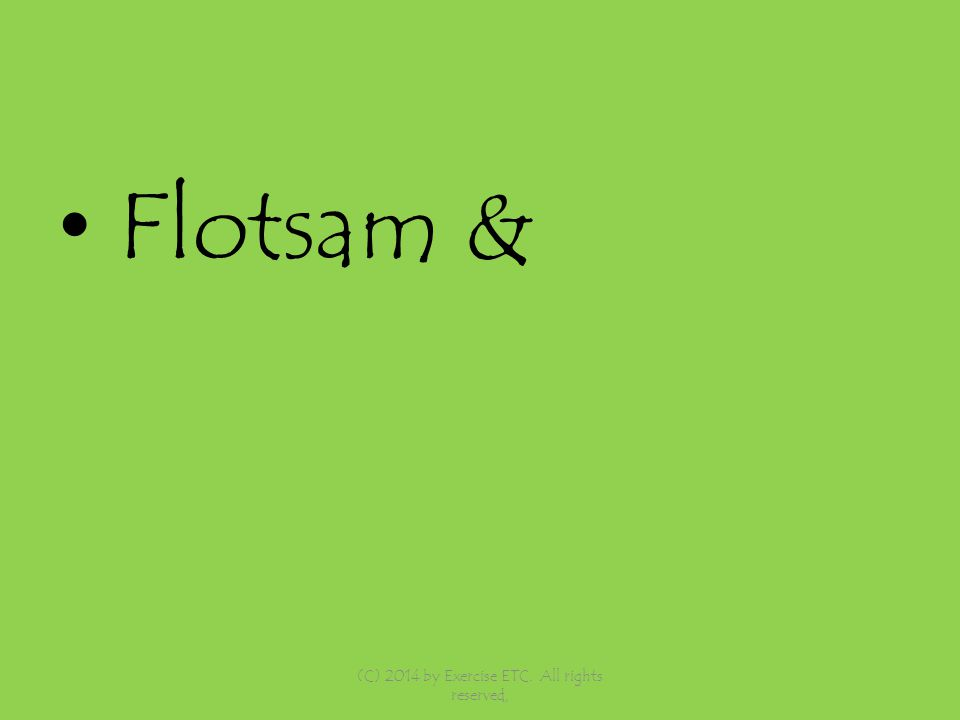 Flotsam & (C) 2014 by Exercise ETC. All rights reserved,