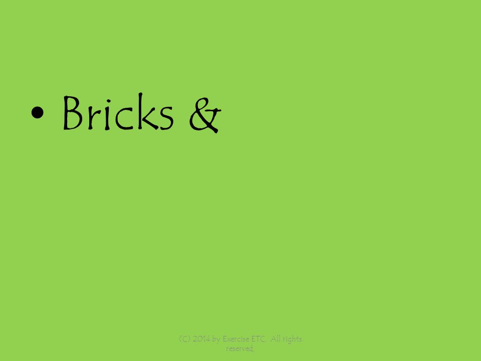 Bricks & (C) 2014 by Exercise ETC. All rights reserved,