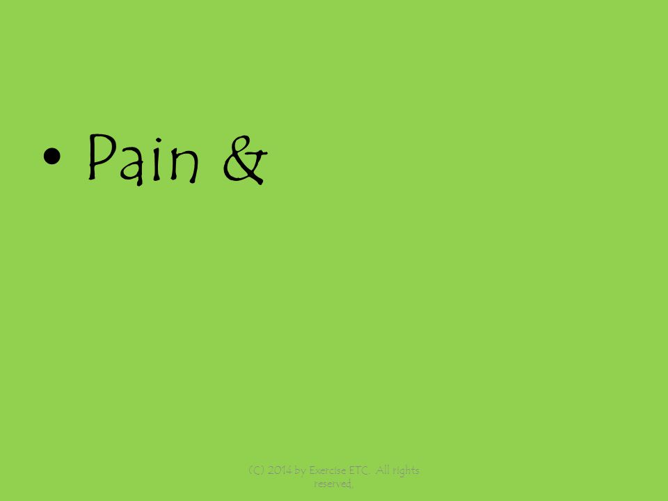 Pain & (C) 2014 by Exercise ETC. All rights reserved,