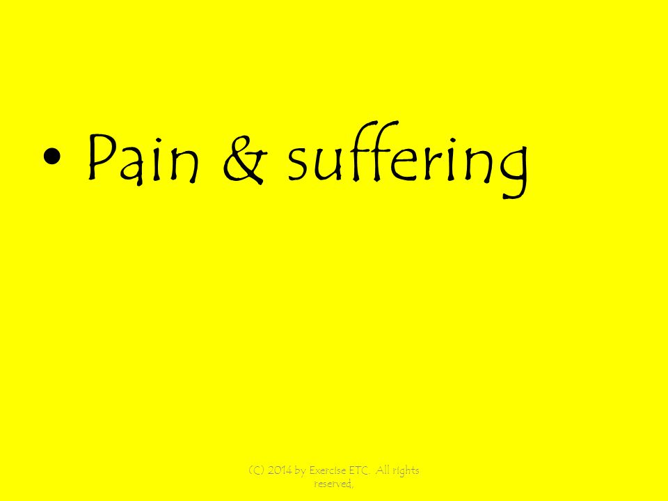 Pain & suffering (C) 2014 by Exercise ETC. All rights reserved,