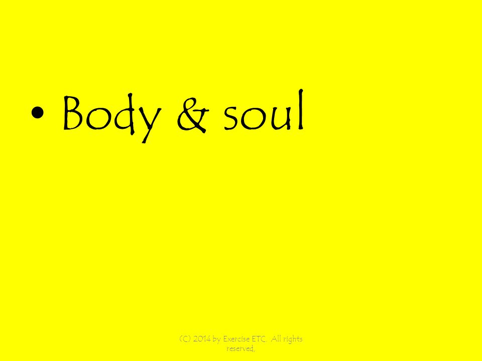 Body & soul (C) 2014 by Exercise ETC. All rights reserved,